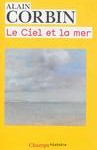 Alain Corbin - Le ciel et la mer